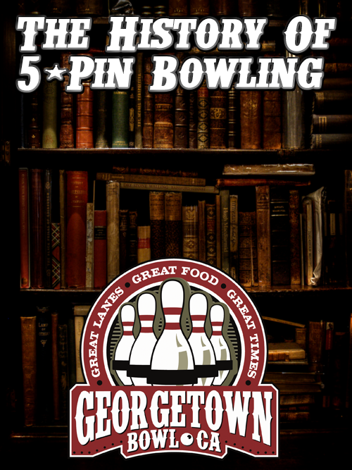 The History of 5 Pin Bowling - Georgetown Bowl - Bowling In Georgetown with Georgetown Bowl - Kevin Jackal Johnston