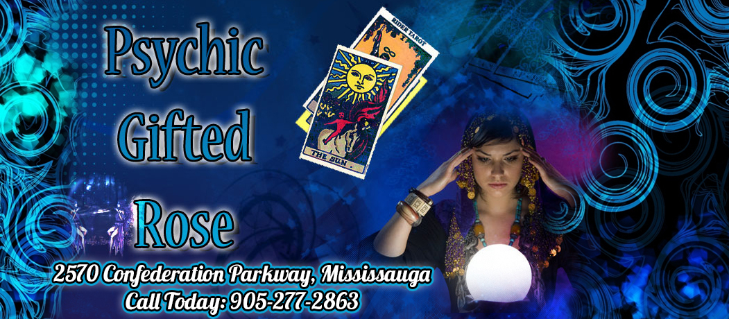 Psychic Rose Palm & Card Reader 2570 Confederation Parkway, Mississauga, ON L5B 1S2 Call Today: 905-277-2863 | Email: Contact: info@psychicgiftedrose.com
