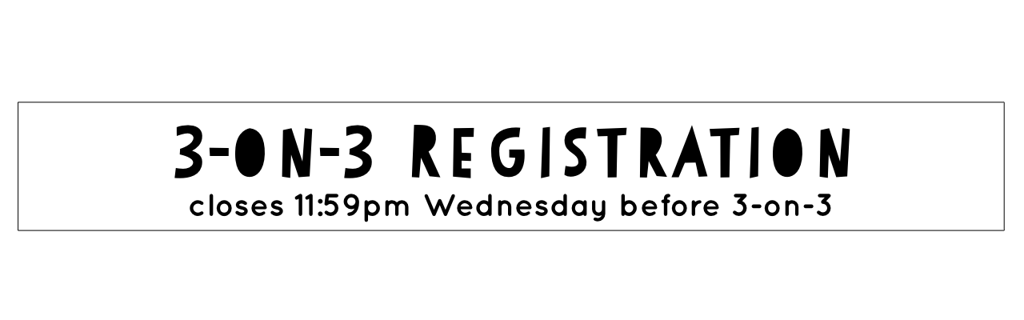 Register for 3 on 3 - deadline Wednesday 11:59pm prior to 3 on 3