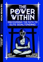 THE POWER WITHIN: Discovering the path to Elite Level Goaltending""